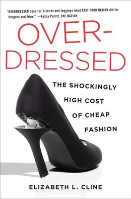 Book Overdressed: The Shockingly High Cost Of Cheap Fashion by Elizabeth L Cline