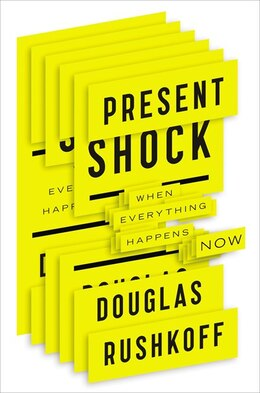 Book Present Shock: When Everything Happens Now by Douglas Rushkoff
