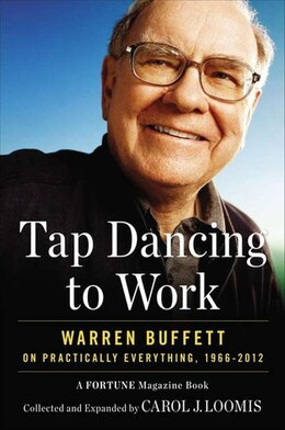 Book Tap Dancing To Work: Warren Buffett On Practically Everything, 1966-2012: A Fortune Magazine Book by Carol Loomis