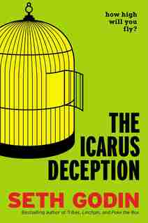 The Icarus Deception: How High Will You Fly? de Seth Godin