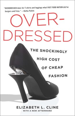 Book Overdressed: The Shockingly High Cost Of Cheap Fashion by Elizabeth L. Cline