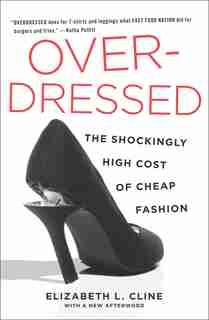 Overdressed: The Shockingly High Cost Of Cheap Fashion by Elizabeth L. Cline