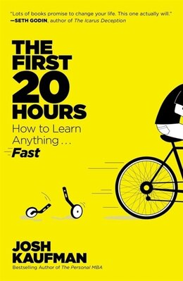 Book The First 20 Hours: How To Learn Anything . . . Fast! by Josh Kaufman