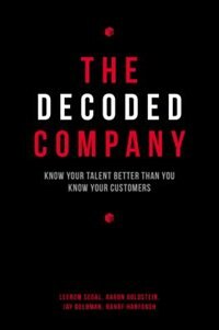 The Decoded Company: Know Your Talent Better Than You Know Your Customers by Leerom Segal