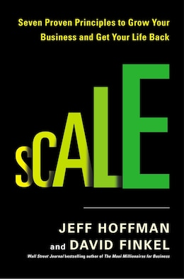 Book Scale: Seven Proven Principles To Grow Your Business And Get Your Life Back by Jeff Hoffman