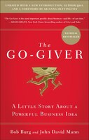 The Go-giver, Expanded Edition: A Little Story About A Powerful Business Idea (go-giver, Book 1