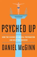 Book Psyched Up: How The Science Of Mental Preparation Can Help You Succeed by Daniel Mcginn