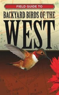 Field Guide To Backyard Birds Of The West by George Editors Of Cool Springs Press