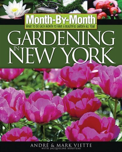 Month-By-Month Gardening in New York: What to Do Each Month to Have a Beautiful Garden All Year by Andre Viette