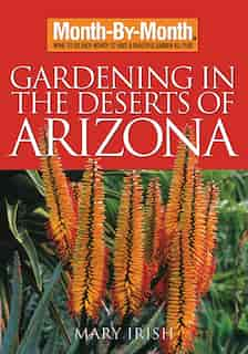 Month-by-month Gardening In The Deserts Of Arizona: What To Do Each Month To Have A Beautiful Garden All Year by Mary Irish