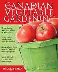 Guide To Canadian Vegetable Gardening by Douglas Green