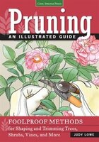 Pruning: An Illustrated Guide: Foolproof Methods For Shaping And Trimming Trees, Shrubs, Vines, And…