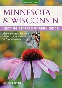 Minnesota & Wisconsin Getting Started Garden Guide: Grow The Best Flowers, Shrubs, Trees, Vines & Groundcovers by Melinda Myers