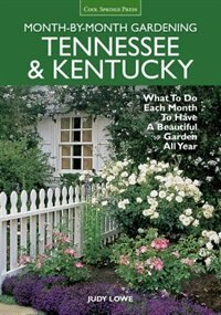 Tennessee & Kentucky Month-by-month Gardening: What To Do Each Month To Have A Beautiful Garden All Year by Judy Lowe