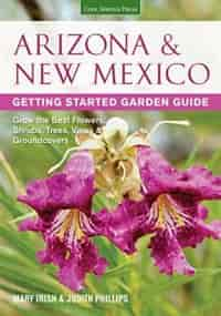 Arizona & New Mexico Getting Started Garden Guide: Grow The Best Flowers, Shrubs, Trees, Vines & Groundcovers by Judith Phillips