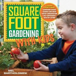 Book Square Foot Gardening With Kids: Learn Together: - Gardening Basics - Science And Math - Water… by Mel Bartholomew
