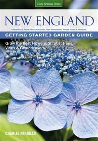New England Getting Started Garden Guide: Grow The Best Flowers, Shrubs, Trees, Vines & Groundcovers - Connecticut, Maine, Massachusetts, New by Charlie Nardozzi
