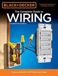 Black & Decker The Complete Guide To Wiring, Updated 6th Edition: Current With 2014-2017 Electrical…