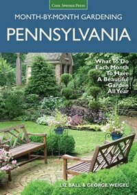 Pennsylvania Month-by-month Gardening: What To Do Each Month To Have A Beautiful Garden All Year by Liz Ball