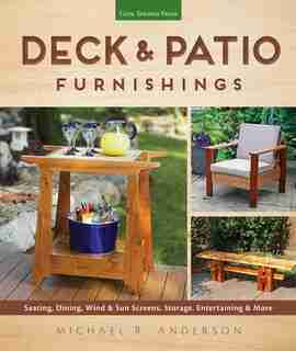 Deck & Patio Furnishings: Seating, Dining, Wind & Sun Screens, Storage, Entertaining & More by Michael R. Anderson
