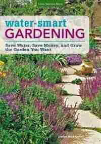 Water-smart Gardening: Save Water, Save Money, And Grow The Garden You Want by Diana Maranhao