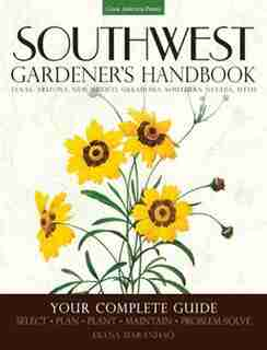 Southwest Gardener's Handbook: Your Complete Guide: Select, Plan, Plant, Maintain, Problem-solve - Texas, Arizona, New Mexico, Okl by Diana Maranhao