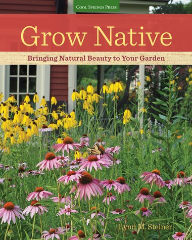 Grow Native: Bringing Natural Beauty To Your Garden by Lynn M. Steiner