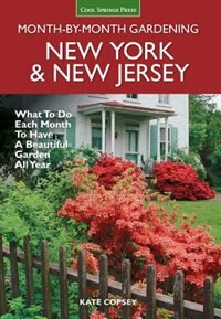 New York & New Jersey Month-by-month Gardening: What To Do Each Month To Have A Beautiful Garden All Year by Kate Copsey