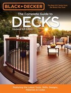 Black & Decker The Complete Guide To Decks 6th Edition: Featuring The Latest Tools, Skills, Designs…