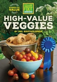 Square Foot Gardening High-value Veggies: Homegrown Produce Ranked By Value