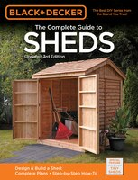 Black & Decker The Complete Guide To Sheds, 3rd Edition: Design & Build A Shed: - Complete Plans…