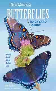 Bird Watcher's Digest Butterflies Backyard Guide: Identify, Watch, Attract, Nurture, Save by Erin Gettler