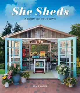 She Sheds: A Room Of Your Own by Erika Kotite
