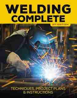 Welding Complete, 2nd Edition: Techniques, Project Plans & Instructions by Michael A. Reeser