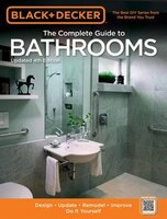 Black & Decker The Complete Guide To Bathrooms, Updated 4th Edition: Design * Update * Remodel…