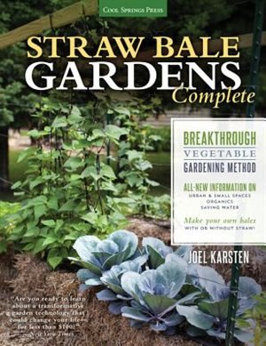 Straw Bale Gardens Complete: Breakthrough Vegetable Gardening Method - All-new Information On: Urban & Small Spaces, Organics, S by Joel Karsten