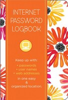 Internet Password Logbook - Botanical Edition: Keep Track Of: Usernames, Passwords, Web Addresses…