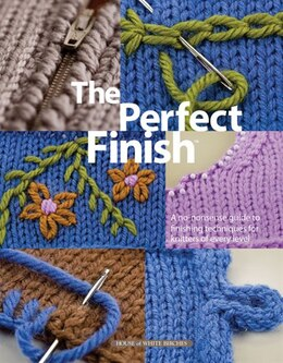 Book The Perfect Finish: A No-Nonsense Guide to Finishing Techniques for Knitters of Every Level by Kara Gott Warner
