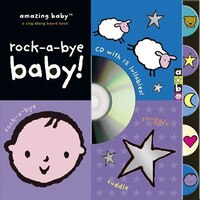 Amazing Baby Rock-a-bye Baby: A Sing-Along Board Book, CD with 12 Lullabies!