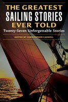 Greatest Sailing Stories Ever Told: Twenty-Seven Unforgettable Stories