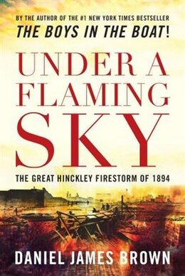 Book Under a Flaming Sky: The Great Hinckley Firestorm of 1894 by Daniel Brown