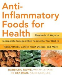 Anti-Inflammatory Foods for Health: Hundreds Of Ways To Incorporate Omega-3 Rich Foods Into Your…