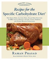 Recipes for the Specific Carbohydrate Diet: The Grain-free, Lactose-free, Sugar-free Solution To…