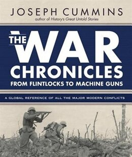 Book The War Chronicles: From Flintlocks to Machine Guns: A Global Reference of All the Major Modern… by Joseph Cummins