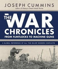 The War Chronicles: From Flintlocks to Machine Guns: A Global Reference of All the Major Modern…