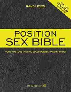 The Position Sex Bible: More Positions Than You Could Possibly Imagine Trying by Randi Foxx