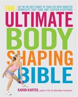 The Ultimate Body Shaping Bible: Get in the Best Shape of Your Life with Targeted Workouts That…