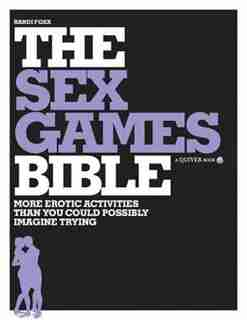 Sex Games Bible: More Erotic Activities Than You Could Possibly Imagine Trying by Randi Foxx