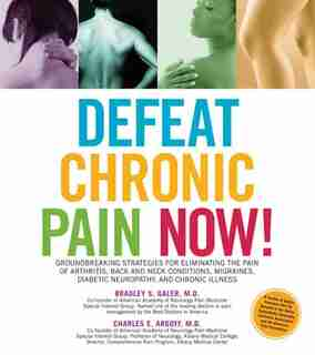 Defeat Chronic Pain Now!: Groundbreaking Strategies For Eliminating The Pain Of Arthritis, Back And Neck Conditions, Migraine by Charles Argoff