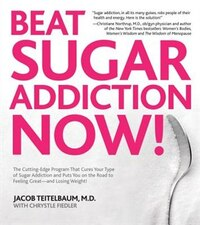 Beat Sugar Addiction Now!: The Cutting-Edge Program That Cures Your Type of Sugar Addiction and…